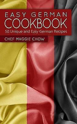 Maggie Chow, Chef : Easy German Cookbook: 50 Unique and Easy Fast and FREE P & P