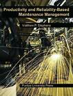 Productivity and Reliability-Based Maintenance Management by Matthew P. Stephens (Paperback, 2010)