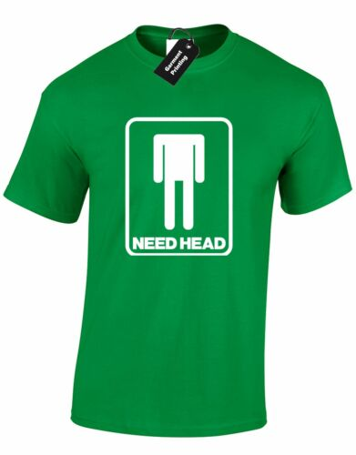 NEED HEAD MENS T SHIRT ADULT HUMOUR PARTY PUB NOVELTY PRESENT GIFT S-XXXL NEW