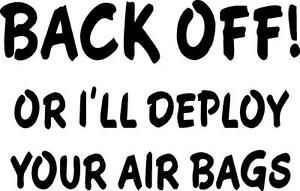 BACK-OFF-OR-I-039-LL-DEPLOY-YOUR-AIR-BAGS-LEFT-OR-RIGHT-VINYL-DECAL-STICKER-3959