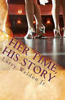 Her Time, His Story by MR Larry Weldon Jr (Paperback / softback, 2011)