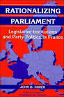 Rationalizing Parliament: Legislative Institutions and Party Politics in France by John D. Huber (Hardback, 1996)