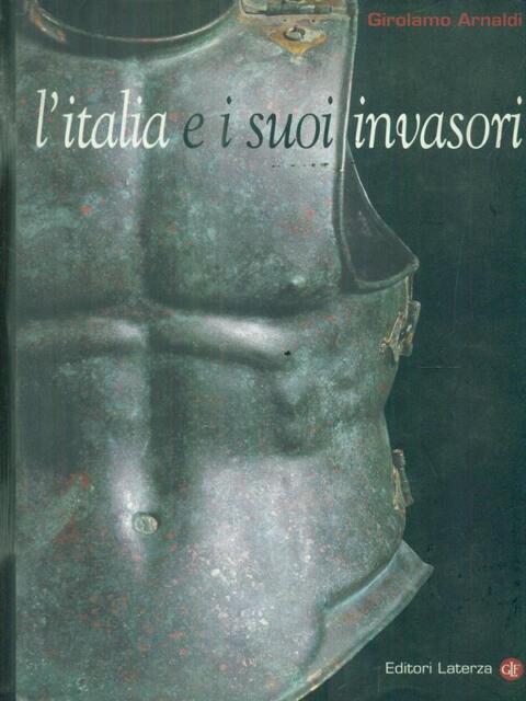 L' ITALIA E I SUOI INVASORI  ARNALDI GIROLAMO  LATERZA 2002 I ROBINSON - LETTURE