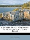 A Sicilian Story: With Diego de Montilla, and Other Poems by Barry Cornwall (Paperback / softback, 2011)