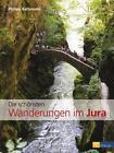 Die schönsten Wanderungen im Jura von Philipp Bachmann (2012, Gebundene Ausgabe)