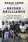 The Bridge to Brilliance: How One Principle in a Tough Community is Inspiring the World by Penguin Putnam Inc (Hardback, 2016)