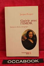Guérir avec l'EMDR : Traitement, théorie, témoignages - Jacques Roques