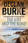 The Lost and the Blind: A Contemporary Thriller Set in Rural Ireland by Declan Burke (Hardback, 2014)