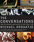 The Conversations: Walter Murch and the Art of Editing Film by Michael Ondaatje (Paperback, 2008)