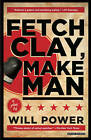 Fetch Clay, Make Man: A Play by Will Power (Paperback / softback, 2015)