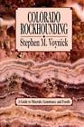 Colorado Rockhounding : A Guide to Minerals, Gemstones, and Fossils by Stephen M. Voynick (Paperback, Revised)