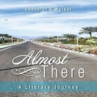 Almost There: A Literary Journey by Lancelot a Walker (Paperback / softback, 2014)