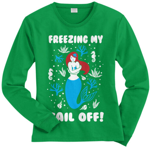 Freezing My Tail Off Mermaid  Women/'s Long Sleeve T-Shirt Funny Saying