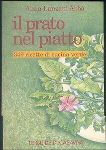IL-PRATO-NEL-PIATTO-349-RICETTE-DI-CUCINA-VERDE-ALMA-LANZANI-ABBA-039-MONDADORI