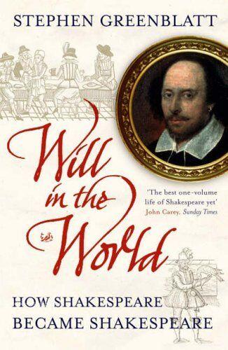 Will In The World: How Shakespeare Became Shakespeare,Stephen Greenblatt