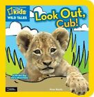 National Geographic Kids Wild Tales: Look Out, Cub!: A Lift-The-Flap Story about Lions by Peter Bently (Board book, 2013)