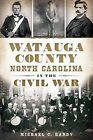 Watauga County, North Carolina, in the Civil War by Michael Hardy (Paperback / softback, 2013)