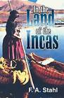 In the Land of the Incas by Fernando A Stahl, Ferdinand Anthony Stahl (Paperback / softback, 2006)