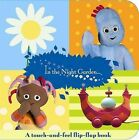In the Night Garden : a Flip-flap Touch-and-feel Book by BBC Books (Board book, 2009)