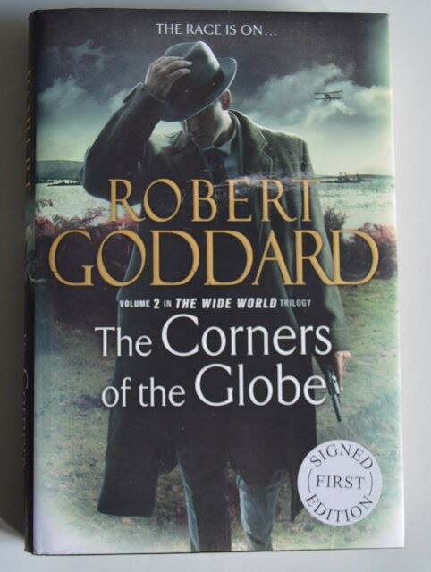 The Corners of the Globe by Robert Goddard (HB 2014) SIGNED 1st/1st