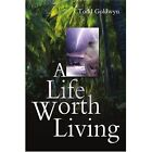 a Life Worth Living 9780595308392 by Todd Goldwyn Book