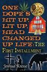 One Dope's Hit Up, Lit Up, Head Changed Up Life: The First Installment by Joshua Kresse (Paperback / softback, 2014)