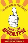 Cancel the Apocalypse: The New Path to Prosperity by Andrew Simms (Paperback, 2013)