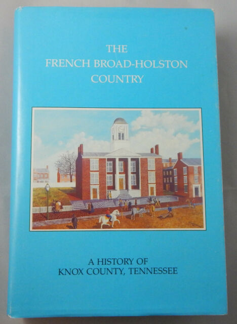 The French Broad-Holston Country : A History of Knox County, Tennessee (1972,...