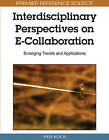 Interdisciplinary Perspectives on E-Collaboration: Emerging Trends and Applications by Ned Kock (Hardback, 2010)