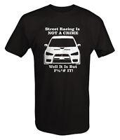 Mitsubishi Lancer Evo Street Racing Is Not A Crime - T Shirt