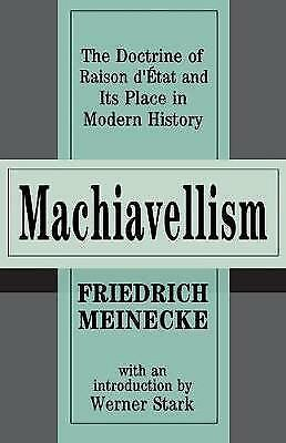Machiavellism: The Doctrine of Raison D'Etat and its Place in Modern History by