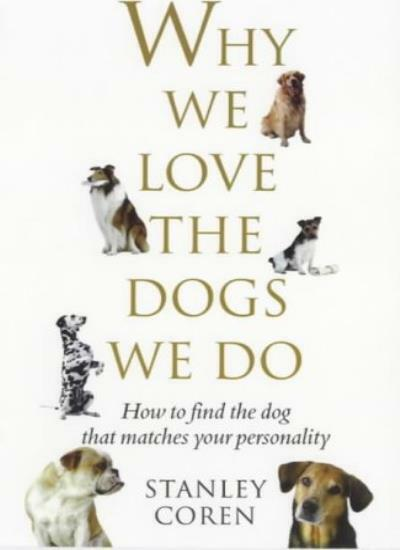 Why We Love the Dogs We Do: How to Find the Dog That Matches Y ,.9780671037444