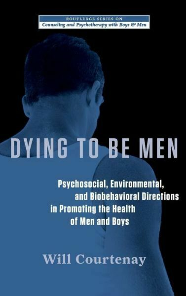 Dying to be Men: Psychosocial, Environmental, and Biobehavioral Directions ...