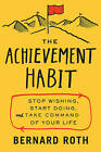 The Achievement Habit: Stop Wishing, Start Doing, and Take Command of Your Life by Bernard Roth (Hardback, 2015)
