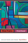 Slow Trains Overhead: Chicago Poems and Stories by Reginald Gibbons (Paperback, 2017)