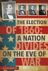 The Election of 1860: A Nation Divides on the Eve of War by Jessica Gunderson (Paperback / softback, 2016)