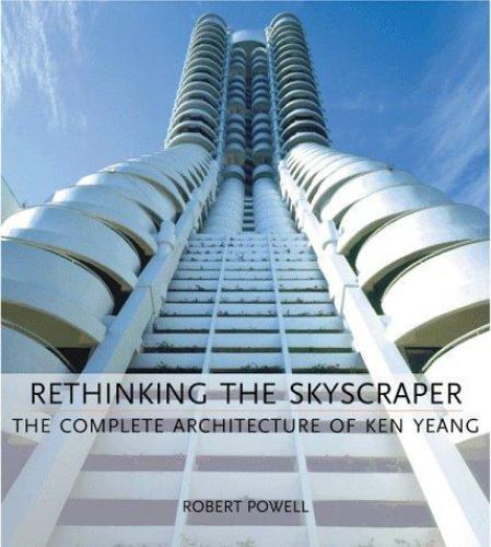 Rethinking the Skyscraper : The Complete Architecture of Ken Yeang