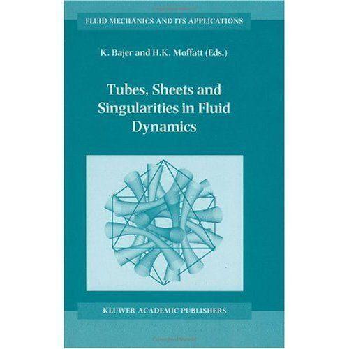 Book BM9 TUBES, SHEETS AND SINGULARITIES IN FLUID DYNAMICS. BAJER, MOFFATT 2003