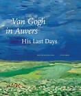 Van Gogh in Auvers: His Last Days by Wouter van der Veen (Hardback, 2010)