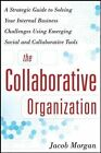 The Collaborative Organization: A Strategic Guide to Solving Your Internal Business Challenges Using Emerging Social and Collaborative Tools von Jacob Morgan (2012, Gebundene Ausgabe)