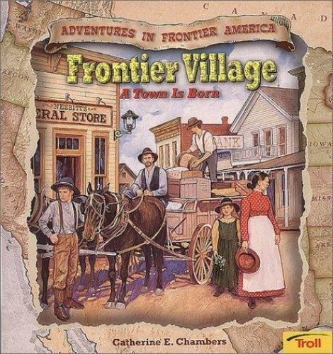 Frontier Village : A Town Is Born by Catherine E. Chambers