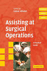 Assisting at Surgical Operations: A Practical Guide by Comus Whalan (Paperback, 2006)