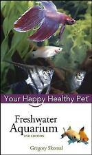 Freshwater Aquarium: Your Happy Healthy Pet Skomal, Gregory Hardcover