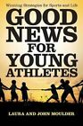 Good News for Young Athletes: Winning Strategies for Sports and Life by Laura John Moulder (Paperback / softback, 2015)