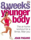 8 Weeks to a Younger Body: the At-home Workout for a Firmer, Fitter You by Joan Pagano (Paperback, 2007)