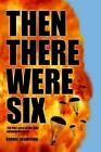 Then There Were Six The True Story of The 1944 Rangoon Disaster 9781418449308
