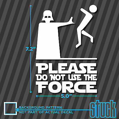 "Please Do Not Use The Force - 5.0""x7.2"" - vinyl decal sticker star wars vader"