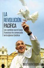 La revolución pacífica: Los cambios que el papa Francisco ha comenzado en la