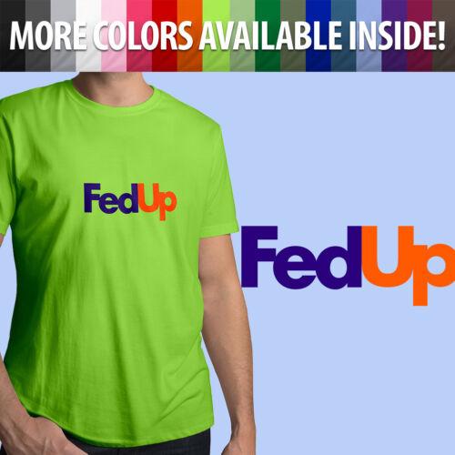 FedUp Fed Up FedEx Parody Funny Meme Logo Novelty Unisex Mens Tee Crew T-Shirt