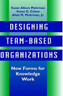 Designing Team-Based Organizations: New Forms for Knowledge Work by Allan M. Mohrman, Susan G. Cohen, Susan Albers Mohrman (Hardback, 1995)